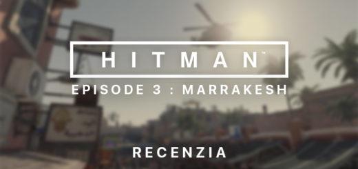 HITMAN Episode 3 Marrakesh Recenzia
